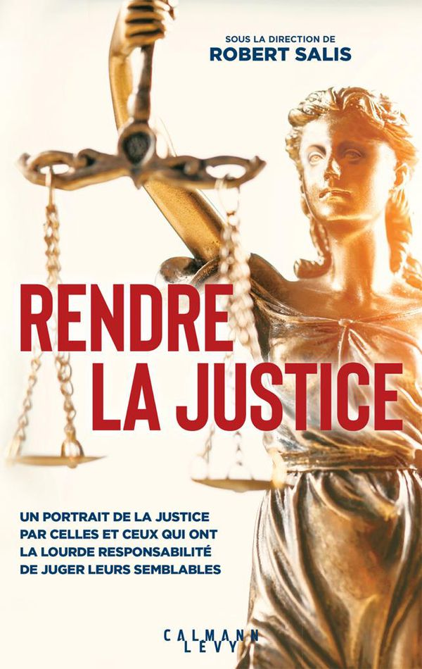 "Livre ""Rendre la justice"", sous la direction de Robert Salis, 592 pages. Editions Calmann-Levy"